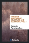 Image for Familiar Sketches of Sculpture and Sculptors