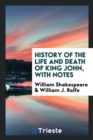 Image for History of the Life and Death of King John, with Notes