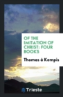 Image for Of the Imitation of Christ : Four Books