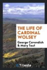 Image for The Life of Cardinal Wolsey ...