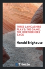 Image for Three Lancashire Plays : The Game, the Northerners, Zack