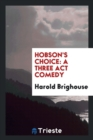 Image for Hobson's Choice : A Three ACT Comedy
