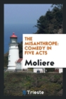 Image for The Misanthrope : Comedy in Five Acts