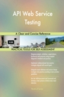 Image for API Web Service Testing a Clear and Concise Reference