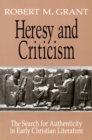 Image for Heresy and Criticism : The Search for Authenticity in Early Christian Literature