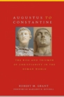 Image for Augustus to Constantine  : the rise and triumph of Christianity in the Roman world