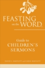 Image for Feasting on the word: Guide to children's sermons