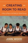 Image for Creating Room to Read : A Story of Hope in the Battle for Global Literacy