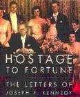 Image for Hostage to fortune  : the letters of Joseph P. Kennedy