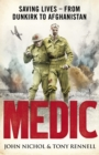 Image for Medic  : saving lives - from Dunkirk to Afghanistan