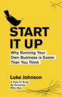 Image for Start it up  : why running your own business is easier than you think