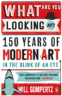 Image for What are you looking at?: 150 years of modern art in the blink of an eye