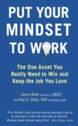 Image for Put your mindset to work  : the one asset you really need to win and keep the job you love