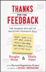 Image for Thanks for the feedback  : the science and art of receiving feedback well (even when it is off base, unfair, poorly delivered, and, frankly, you're not in the mood)