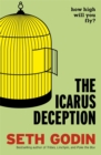 Image for The Icarus deception  : how high will you fly?