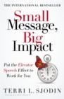 Image for Small message, big impact  : put the elevator speech effect to work for you