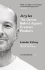 Image for Jony Ive  : the genius behind Apple's greatest products