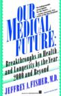 Image for Our Medical Future : Breakthroughs in Health and Longevity by the Year 2000 and Beyond