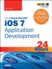 Image for Sams teach yourself iOS 7 application development in 24 hours