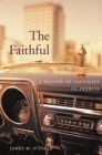 Image for The faithful: a history of Catholics in America