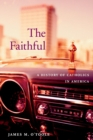 Image for The faithful  : a history of Catholics in America