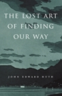 Image for The Lost Art of Finding Our Way