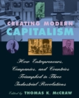 Image for Creating modern capitalism  : how entrepreneurs, companies, and countries triumphed in three industrial revolutions