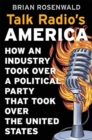 Image for Talk Radio's America : How an Industry Took Over a Political Party That Took Over the United States