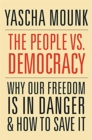 Image for The people vs. democracy  : why our freedom is in danger and how to save it
