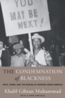 Image for The Condemnation of Blackness : Race, Crime, and the Making of Modern Urban America, With a New Preface