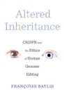 Image for Altered Inheritance: CRISPR and the Ethics of Human Genome Editing
