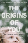 Image for The origins of you: how childhood shapes later life