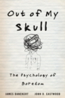 Image for Out of my skull: the psychology of boredom