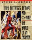 Image for Flying Buttresses, Entropy, and O-Rings : The World of an Engineer
