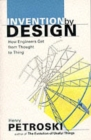 Image for Invention by design  : how engineers get from thought to thing