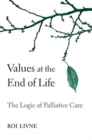Image for Values at the End of Life : The Logic of Palliative Care