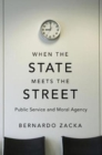Image for When the state meets the street  : public service and moral agency