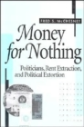 Image for Money for nothing  : politicians, rent extraction and political extortion