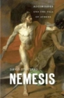 Image for Nemesis  : Alcibiades and the fall of Athens