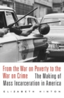 Image for From the war on poverty to the war on crime  : the making of mass incarceration in America