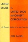 Image for United States v. United Shoe Machinery Corporation : An Economic Analysis of an Anti-Trust Case
