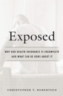 Image for Exposed : Why Our Health Insurance Is Incomplete and What Can Be Done about It
