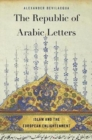 Image for The republic of Arabic letters  : Islam and the European Enlightenment