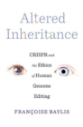 Image for Altered inheritance  : CRISPR and the ethics of human genome editing