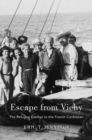 Image for Escape from Vichy  : the refugee exodus to the French Caribbean