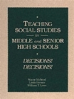 Image for Teaching Social Studies in Middle and Senior High Schools : Decisions Decisions