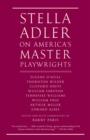 Image for Stella Adler on America's master playwrights  : Eugene O'Neill, Thornton Wilder, Clifford Odets, William Saroyan, Tennessee Williams, William Inge, Arthur Miller, Edward Albee