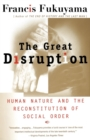 Image for The great disruption  : human nature and the reconstitution of social order