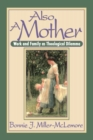 Image for Also a Mother : Work and Family as a Theological Dilemma