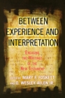 Image for Between experience and interpretation  : engaging the writings of the New Testament